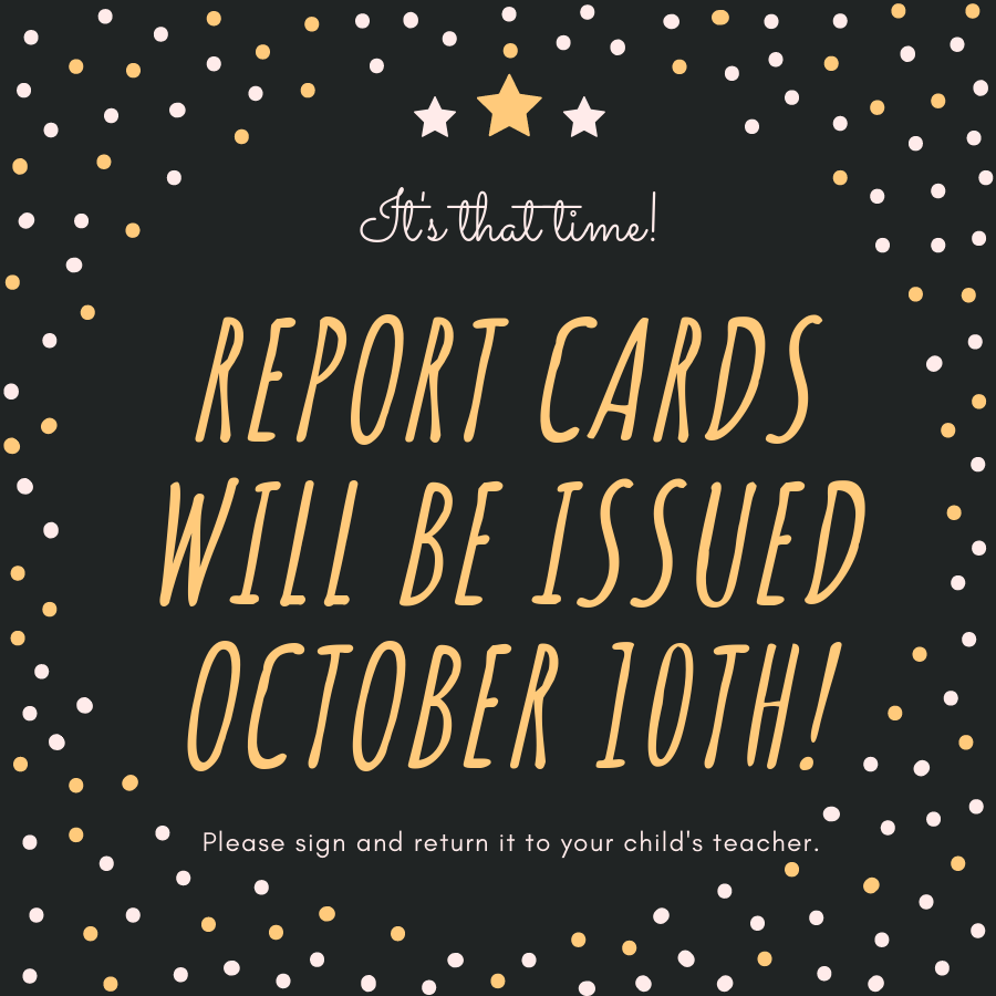 Report Cards Go Home Oct. 10th