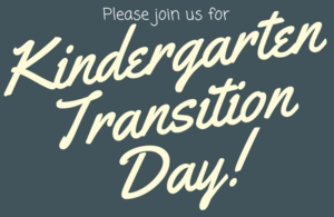 Kindergarten Transition Day is Monday, May 13th