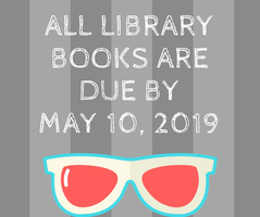 All Library Books Are Due By May 10, 2019