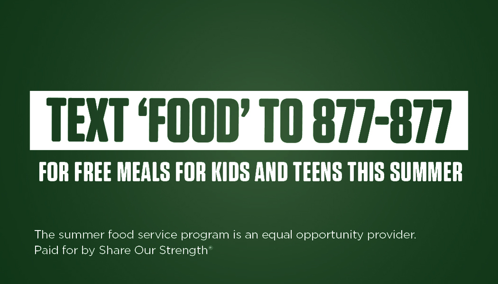 Text FOOD to 877-877 for free meals for kids and teens this summer